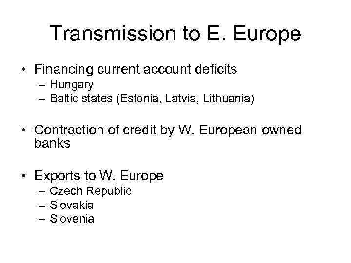 Transmission to E. Europe • Financing current account deficits – Hungary – Baltic states