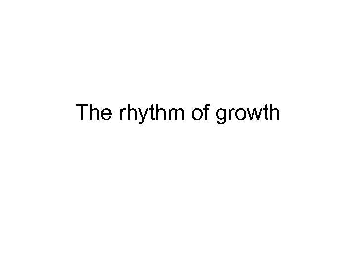 The rhythm of growth