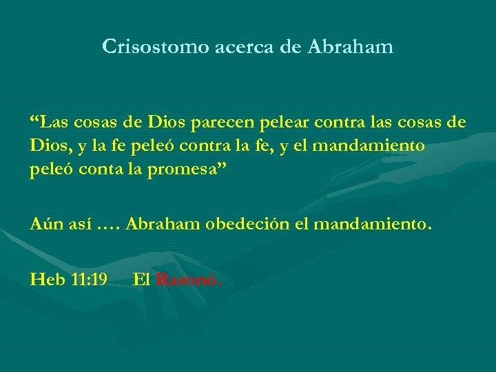 """Crisostomo acerca de Abraham """"Las cosas de Dios parecen pelear contra las cosas de"""