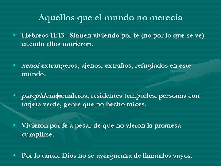 Aquellos que el mundo no merecía • Hebreos 11: 13 Siguen viviendo por fe