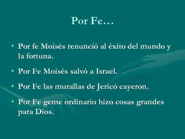 Por Fe… • Por fe Moisés renunció al éxito del mundo y la fortuna.