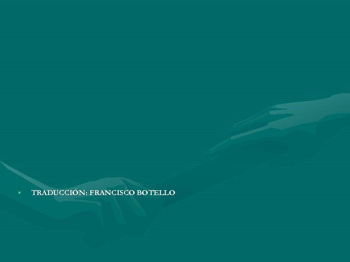 • TRADUCCIÓN: FRANCISCO BOTELLO