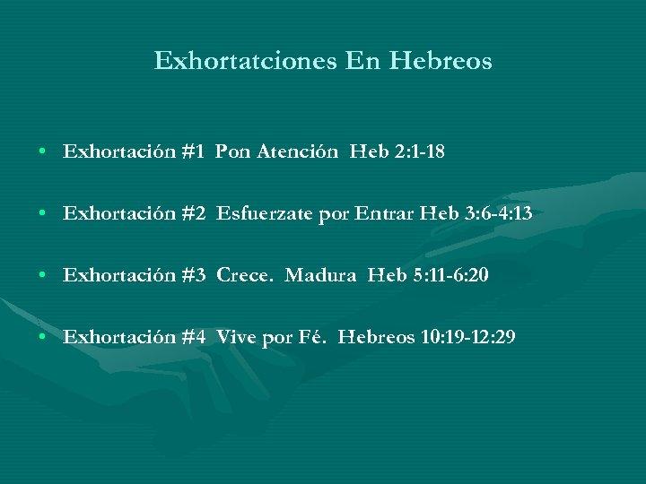 Exhortatciones En Hebreos • Exhortación #1 Pon Atención Heb 2: 1 -18 • Exhortación