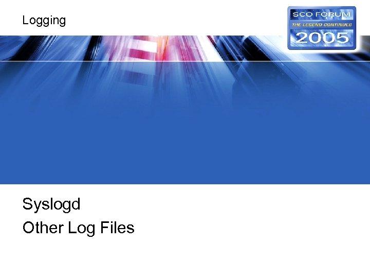 Logging Syslogd Other Log Files