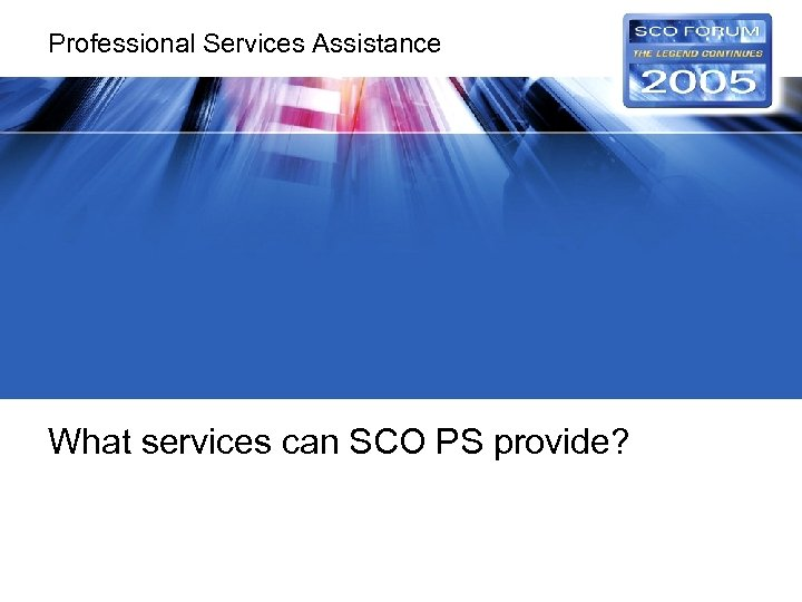 Professional Services Assistance What services can SCO PS provide?