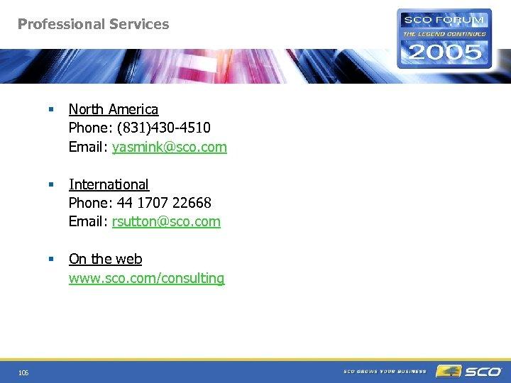 Professional Services § § International Phone: 44 1707 22668 Email: rsutton@sco. com § 106