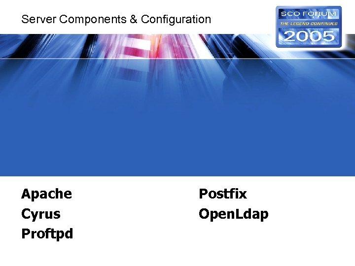 Server Components & Configuration Apache Cyrus Proftpd Postfix Open. Ldap