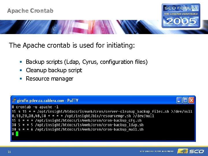 Apache Crontab The Apache crontab is used for initiating: § Backup scripts (Ldap, Cyrus,