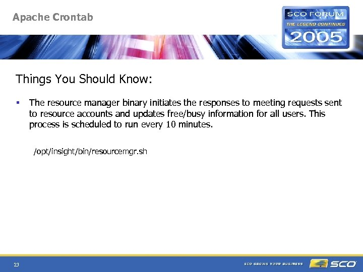 Apache Crontab Things You Should Know: § The resource manager binary initiates the responses