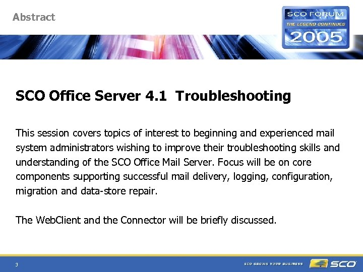 Abstract SCO Office Server 4. 1 Troubleshooting This session covers topics of interest to