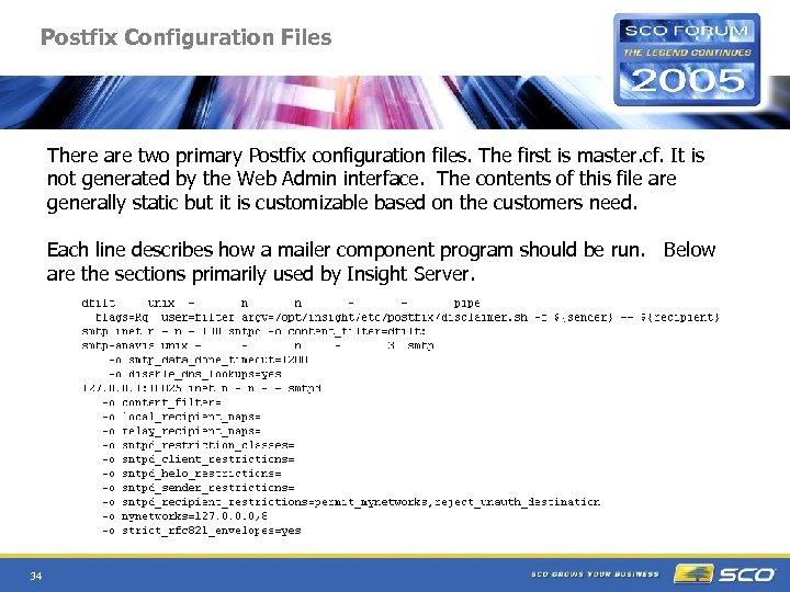 Postfix Configuration Files There are two primary Postfix configuration files. The first is master.