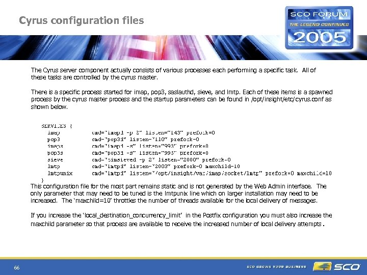 Cyrus configuration files The Cyrus server component actually consists of various processes each performing