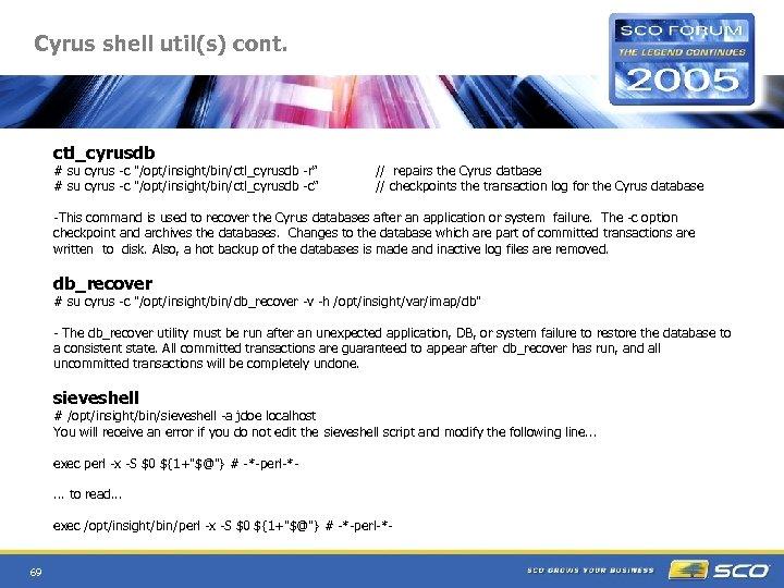 Cyrus shell util(s) cont. ctl_cyrusdb # su cyrus -c