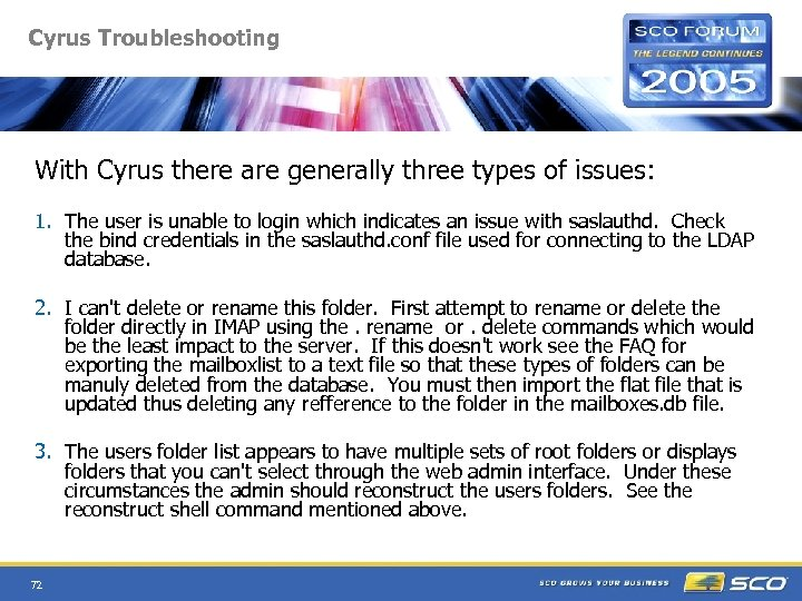 Cyrus Troubleshooting With Cyrus there are generally three types of issues: 1. The user