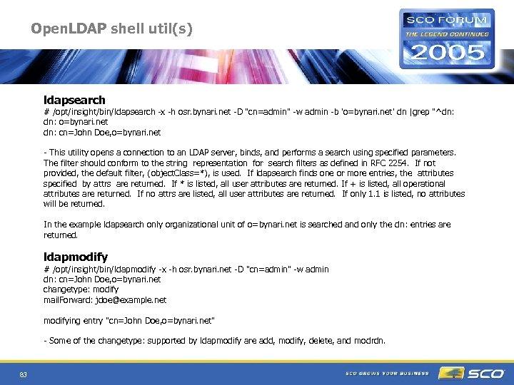 Open. LDAP shell util(s) ldapsearch # /opt/insight/bin/ldapsearch -x -h osr. bynari. net -D