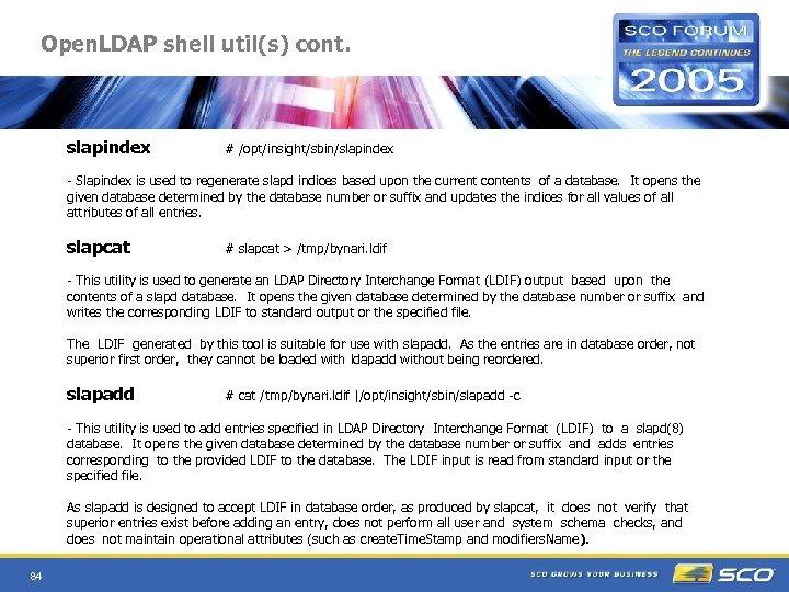 Open. LDAP shell util(s) cont. slapindex # /opt/insight/sbin/slapindex - Slapindex is used to regenerate