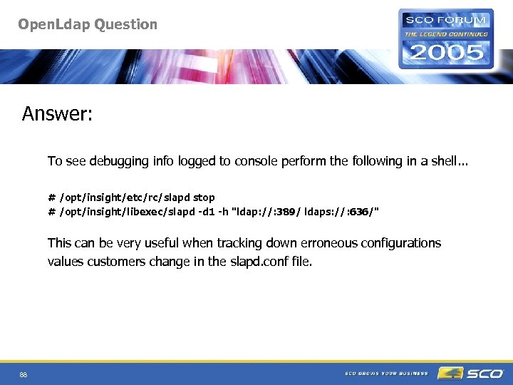 Open. Ldap Question Answer: To see debugging info logged to console perform the following