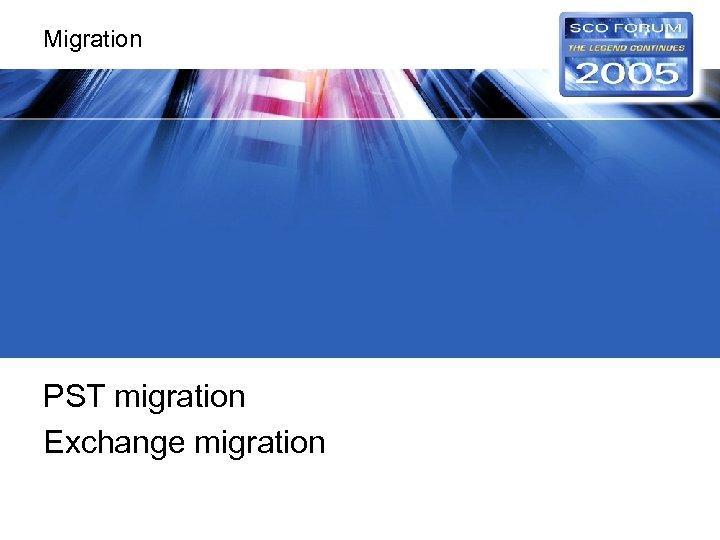 Migration PST migration Exchange migration