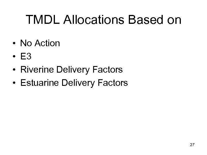 TMDL Allocations Based on • • No Action E 3 Riverine Delivery Factors Estuarine