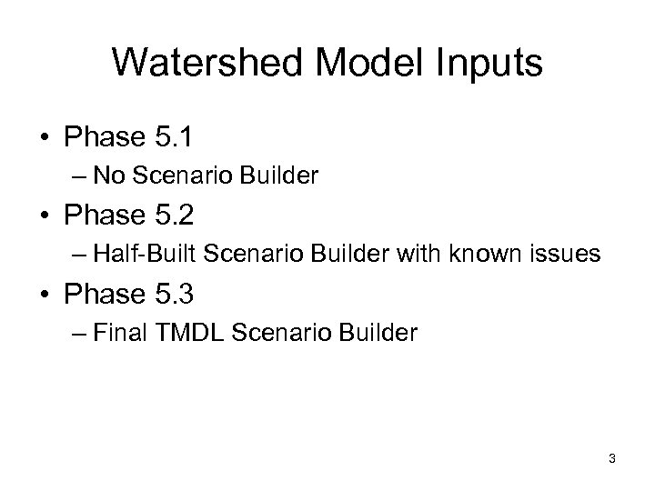 Watershed Model Inputs • Phase 5. 1 – No Scenario Builder • Phase 5.