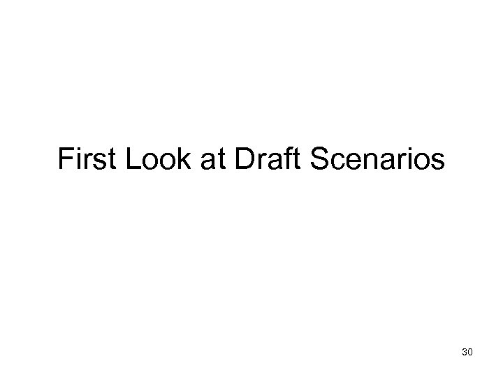 First Look at Draft Scenarios 30