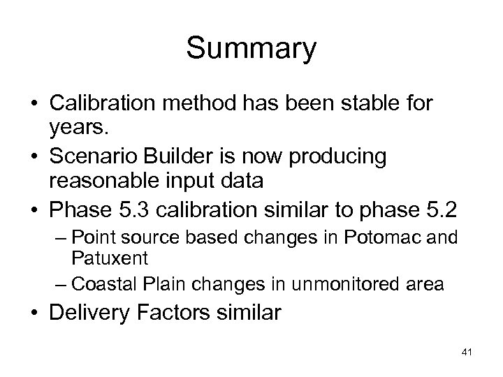 Summary • Calibration method has been stable for years. • Scenario Builder is now