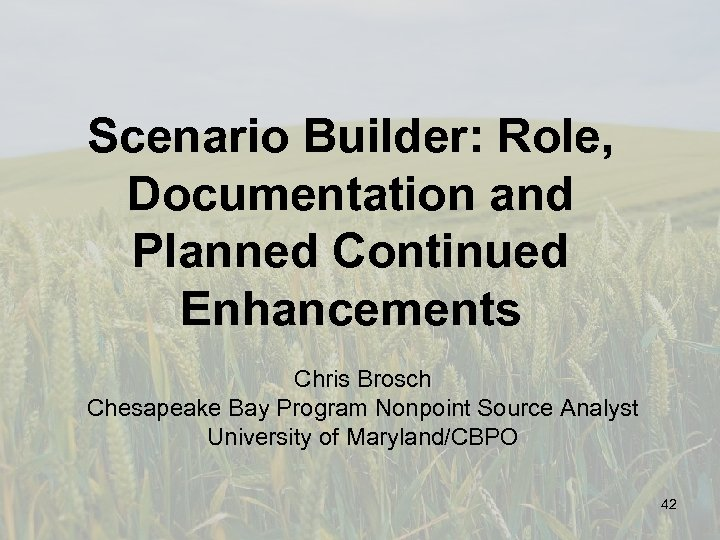 Scenario Builder: Role, Documentation and Planned Continued Enhancements Chris Brosch Chesapeake Bay Program Nonpoint