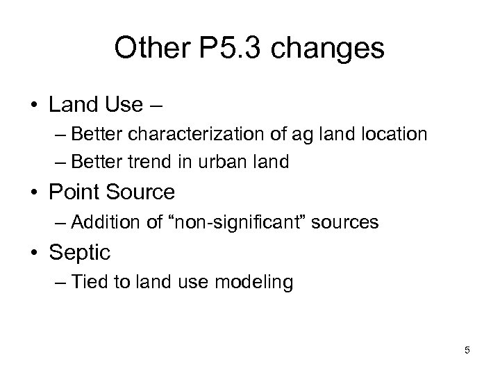Other P 5. 3 changes • Land Use – – Better characterization of ag