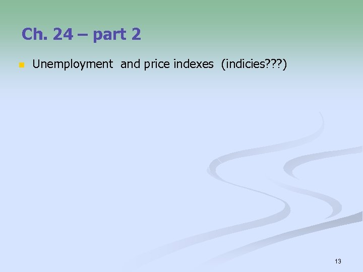 Ch. 24 – part 2 n Unemployment and price indexes (indicies? ? ? )