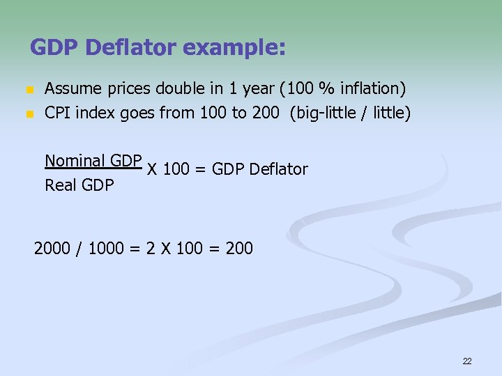 GDP Deflator example: n n Assume prices double in 1 year (100 % inflation)