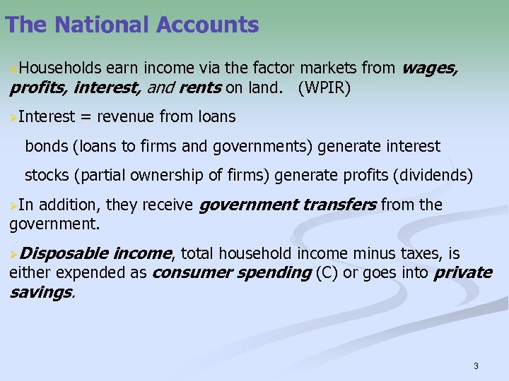 The National Accounts earn income via the factor markets from wages, profits, interest, and