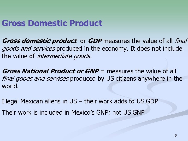 Gross Domestic Product Gross domestic product or GDP measures the value of all final