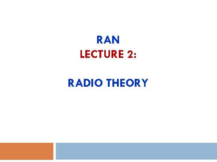 RAN LECTURE 2: RADIO THEORY