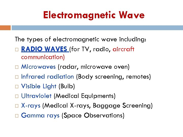 Electromagnetic Wave The types of electromagnetic wave including: RADIO WAVES (for TV, radio, aircraft