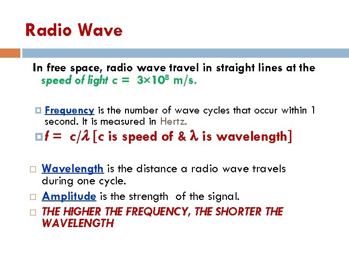 Radio Wave In free space, radio wave travel in straight lines at the speed