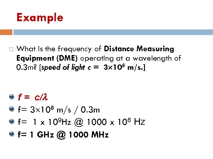 Example What is the frequency of Distance Measuring Equipment (DME) operating at a wavelength