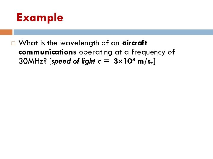 Example What is the wavelength of an aircraft communications operating at a frequency of