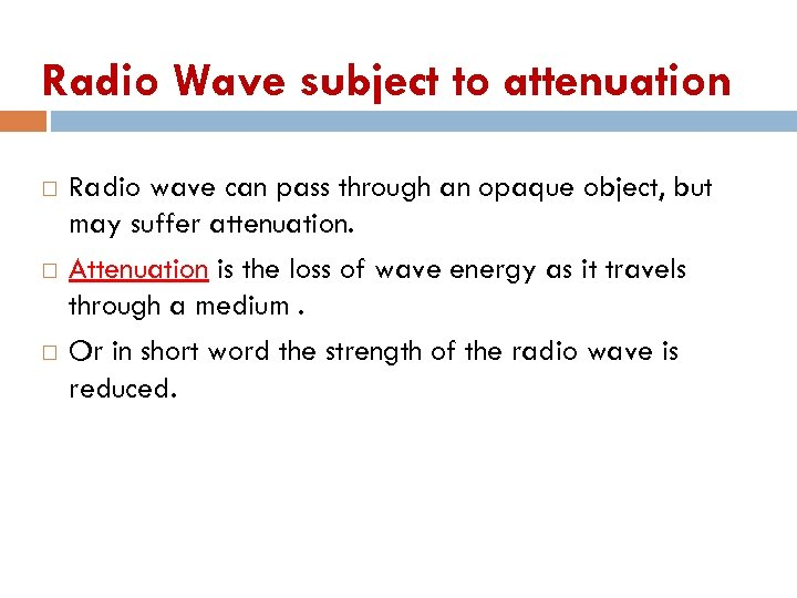 Radio Wave subject to attenuation Radio wave can pass through an opaque object, but