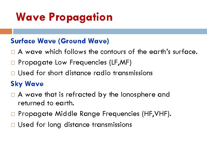 Wave Propagation Surface Wave (Ground Wave) A wave which follows the contours of the