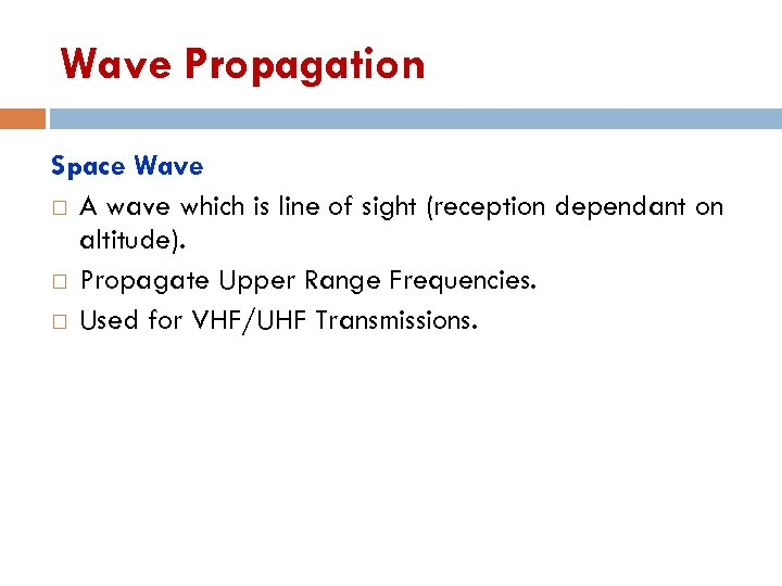 Wave Propagation Space Wave A wave which is line of sight (reception dependant on