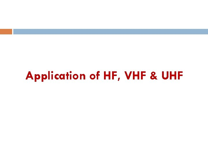 Application of HF, VHF & UHF