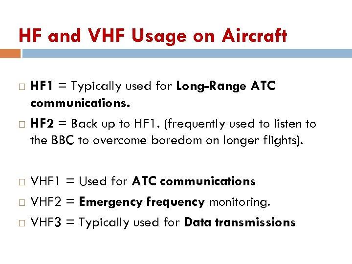 HF and VHF Usage on Aircraft HF 1 = Typically used for Long-Range ATC