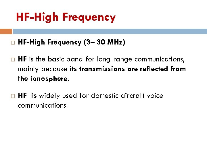 HF-High Frequency (3– 30 MHz) HF is the basic band for long-range communications, mainly