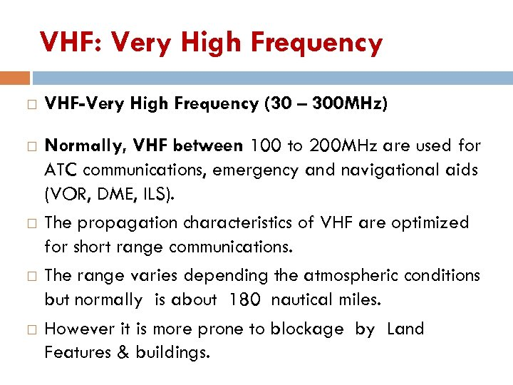 VHF: Very High Frequency VHF-Very High Frequency (30 – 300 MHz) Normally, VHF between