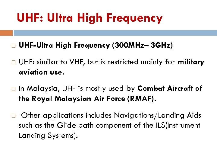 UHF: Ultra High Frequency UHF-Ultra High Frequency (300 MHz– 3 GHz) UHF: similar to