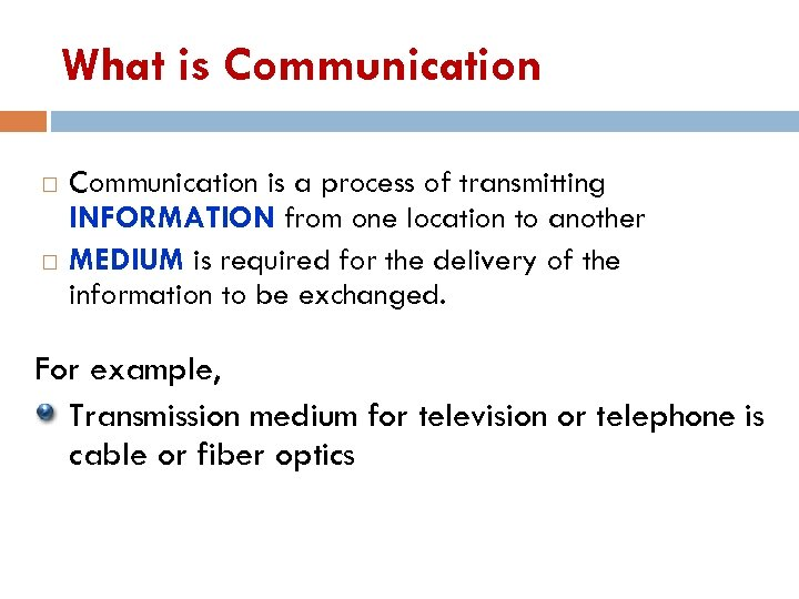 What is Communication is a process of transmitting INFORMATION from one location to another