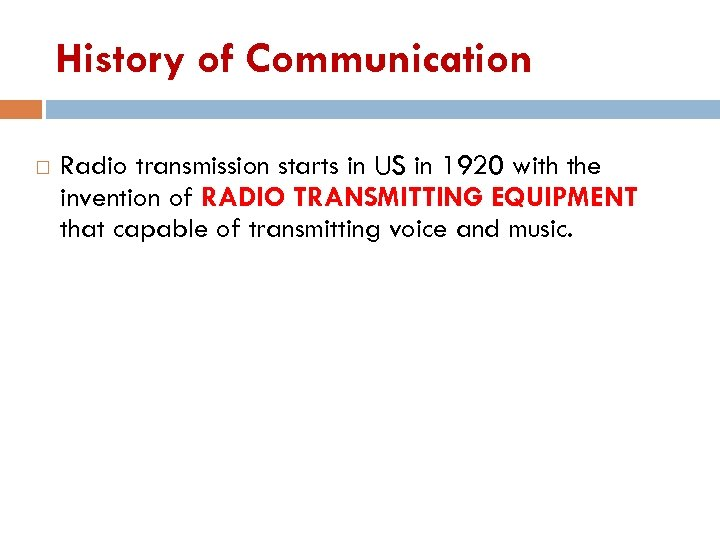History of Communication Radio transmission starts in US in 1920 with the invention of