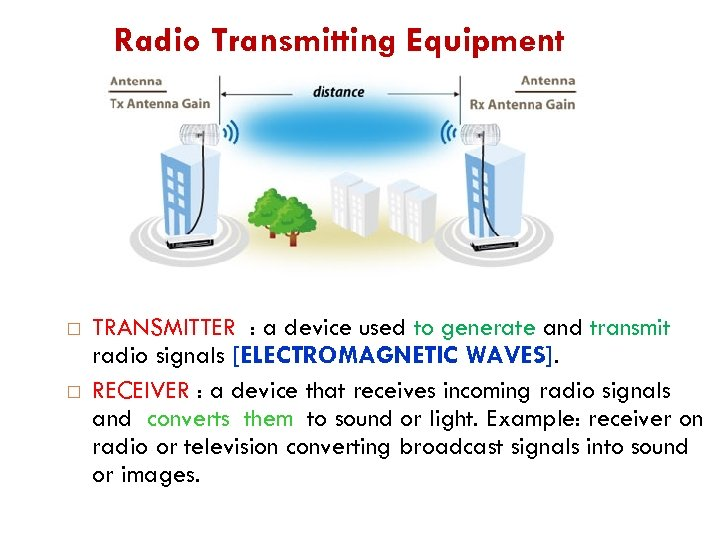Radio Transmitting Equipment TRANSMITTER : a device used to generate and transmit radio signals
