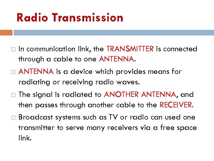 Radio Transmission In communication link, the TRANSMITTER is connected through a cable to one
