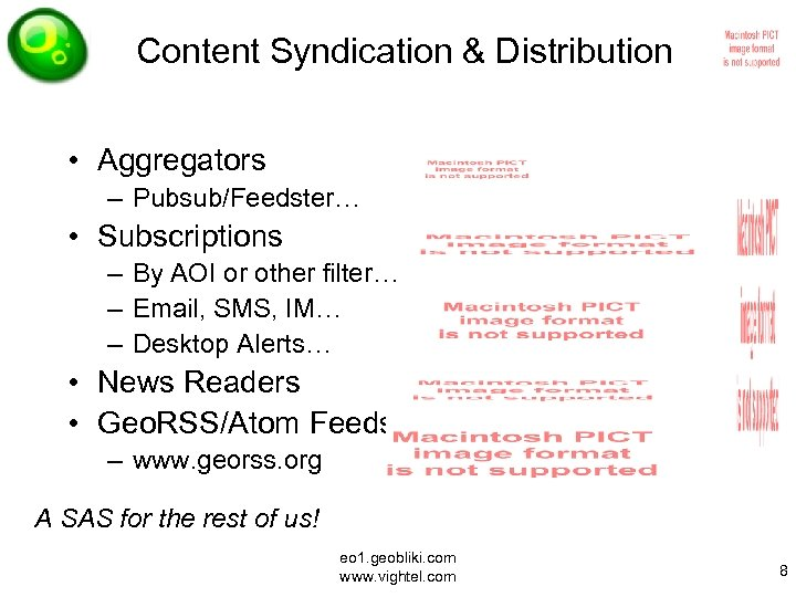 Content Syndication & Distribution • Aggregators – Pubsub/Feedster… • Subscriptions – By AOI or